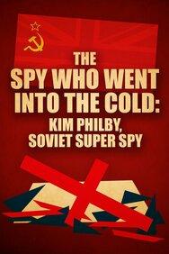 The Spy Who Went into the Cold: Kim Philby, Soviet Super Spy