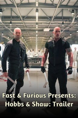 Fast & Furious Presents: Hobbs & Shaw: Trailer