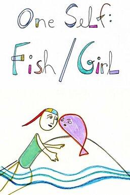 One Self: Fish/Girl
