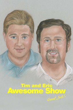 Tim and Eric's Awesome Show, Great Job!