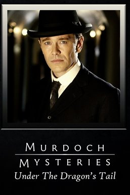 Murdoch Mysteries: Under the Dragon's Tail