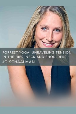 Forrest Yoga: Unraveling Tension in the Hips, Neck and Shoulders with Jo Schaalman