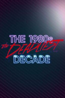 The 1980s: The Deadliest Decade