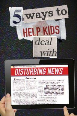 5 Ways to Help Kids Deal with Disturbing News
