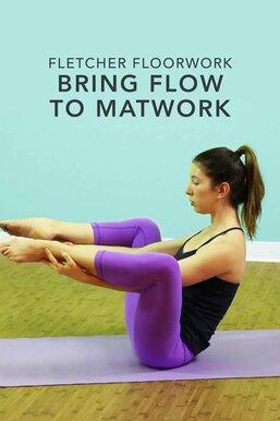 Fletcher Pilates: Bring Flow to Matwork