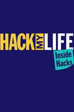 Hack My Life: Inside Hacks