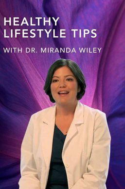 Healthy Lifestyle Tips: More From Dr. Miranda Wiley