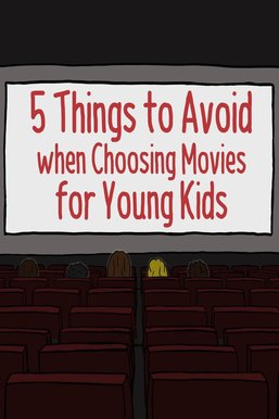 5 Things to Avoid When Picking Movies for Young Kids
