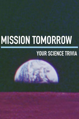 Mission Tomorrow: Your Science Trivia