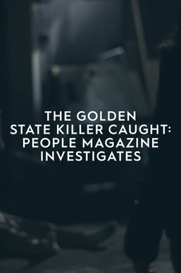 The Golden State Killer Caught: People Magazine Investigates