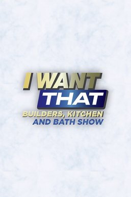 I Want That: Builders, Kitchen and Bath Show