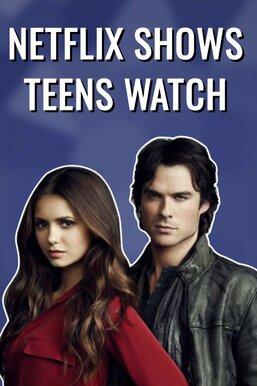 Netflix Shows Teens Watch