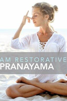 AM Restorative Pranayama