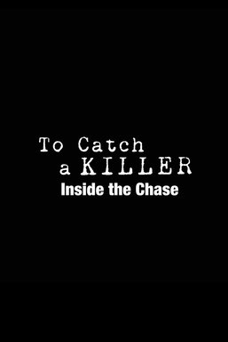 To Catch a Killer: Inside the Chase