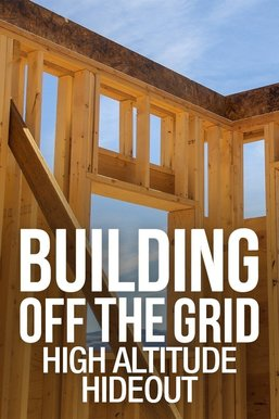 Building Off the Grid: High Altitude Hideout