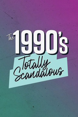 The 1990s: Totally Scandalous