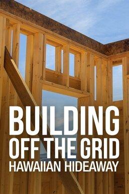Building Off the Grid: Hawaiian Hideaway