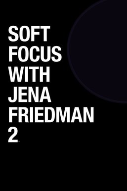 Soft Focus With Jena Friedman 2