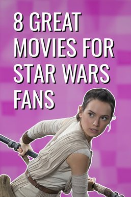 8 Great Movies for Star Wars Fans
