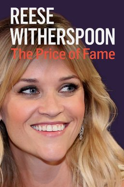 Reese Witherspoon: The Price of Fame