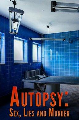 Autopsy: Sex, Lies and Murder