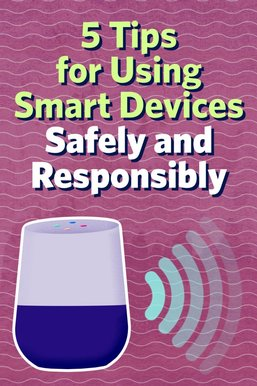 5 Tips for Using Smart Devices Safely and Responsibly
