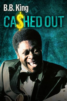 B.B. King: Cashed Out