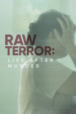 Raw Terror: Life After Murder