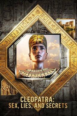 Cleopatra: Sex, Lies and Secrets