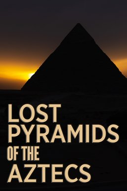Lost Pyramids of the Aztecs