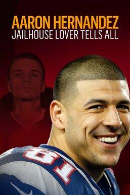 Aaron Hernandez: Jailhouse Lover Tells All