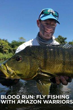 Blood Run: Fly Fishing with Amazon Warriors