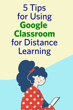 5 Tips for Using Google Classroom for Distance Learning