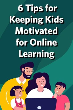 Six Tips for Keeping Kids Motivated for Online Learning