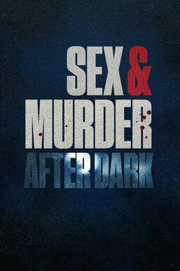 Sex & Murder: After Dark