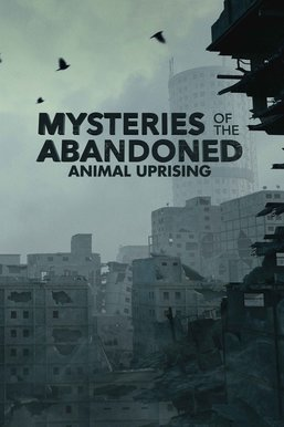 Mysteries of the Abandoned: Animal Uprising