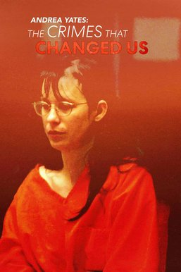 Andrea Yates: The Crimes That Changed Us