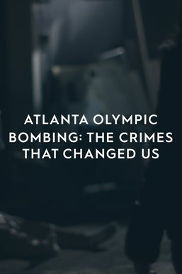 Atlanta Olympic Bombing: The Crimes That Changed Us