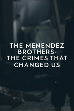 The Menendez Brothers: The Crimes That Changed Us