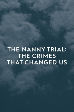 The Nanny Trial: The Crimes That Changed Us
