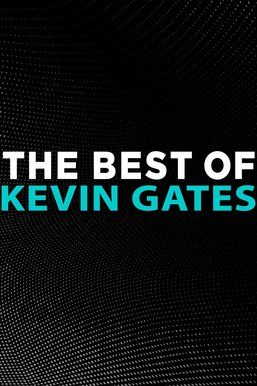 The Best of Kevin Gates