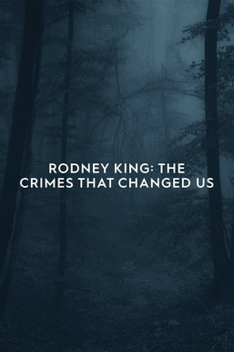 Rodney King: The Crimes That Changed Us
