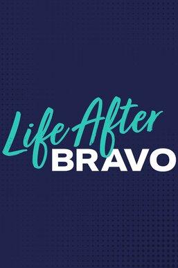Life After Bravo