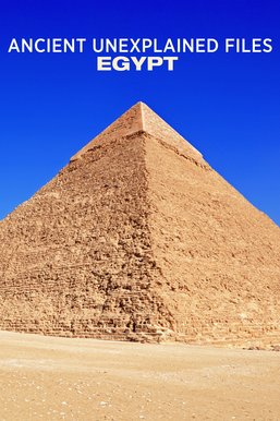 Ancient Unexplained Files: Egypt