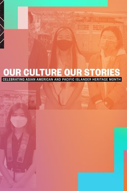Our Culture, Our Stories: Celebrating AAPI Heritage Month