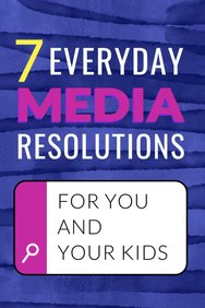 7 Everyday Media Resolutions for You and Your Kids