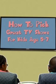 How to Pick Great TV Shows for Kids Ages 5-7