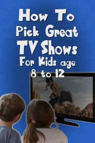 How to Pick Great TV Shows for Kids Ages 8-12