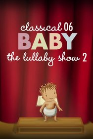 Classical Baby 06: The Lullaby Show 2