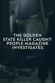 The Golden State Killer Caught: People Magazine Investigates